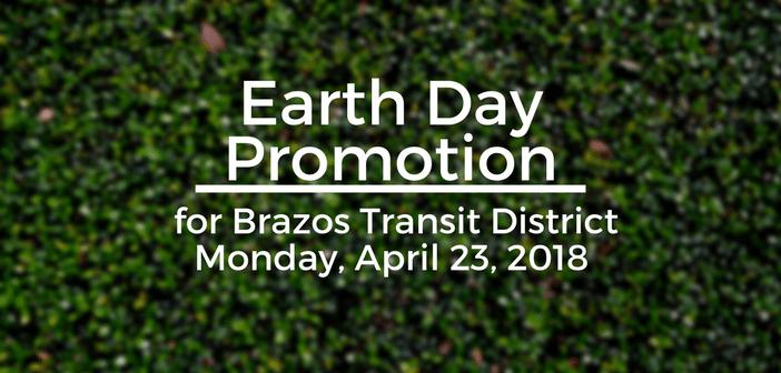 Earth Day Promotion for Brazos Transit District Monday, April 23, 2018