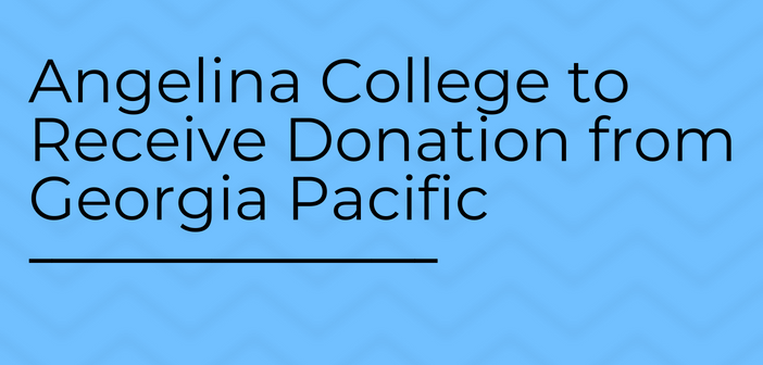 Angelina College to Receive Donation from Georgia Pacific